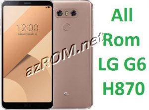 All Rom LG G6 H870 - Official Firmware H870
