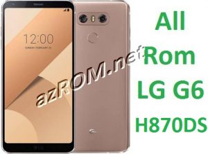 All Rom KDZ LG G6 H870DS Official Firmware - Hướng dẫn up rom LG H870DS