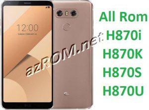 All Rom LG G6 H870I H870K H870S H870U Official Firmware kdz New Version