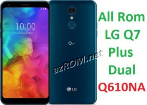 All Rom LG Q7 Plus Dual Q610NA Official Firmware LG LM-Q610NA