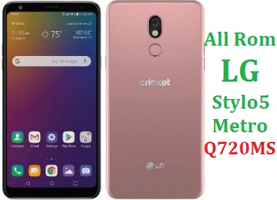 All Rom LG Stylo 5 Metro PCS Q720MS Official Firmware LG LM-Q720MS