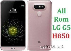 All Rom LG G5 H850 Official Firmware LG-H850