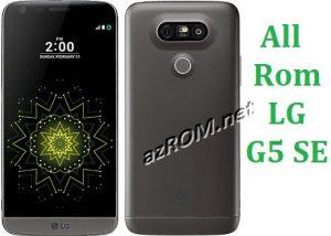 All File & Rom LG G5 SE (DUAL / TD-LTE) Repair Firmware New Version
