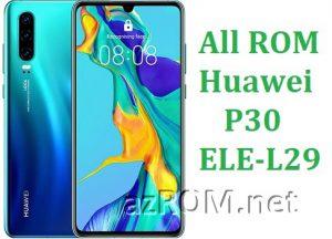 All ROM Huawei P30 ELE-L29 Full Firmware