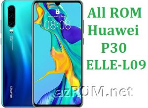 All ROM Huawei P30 ELLE-L09 Full Firmware