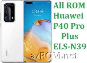 All ROM Huawei P40 Pro Plus ELS-N39 Full Firmware