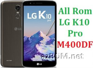 All Rom LG K10 Pro M400DF Official Firmware LG-M400DF