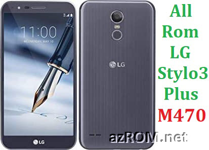 All Rom LG Stylo 3 Plus M470 Official Firmware LG-M470