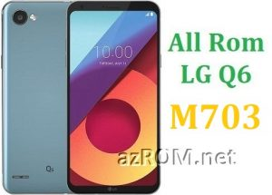 All Rom LG Q6 M703 Official Firmware LG-M703
