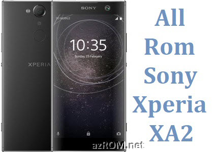 All Rom Sony Xperia XA2 FTF Firmware Lock Remove File & Setool Flash File