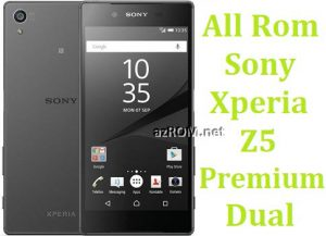 All Rom Sony Xperia Z5 Premium Dual FTF Firmware Lock Remove File & Setool Flash File