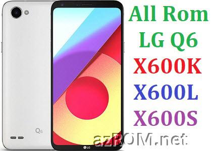 All Rom LG Q6 X600K X600L X600S Official Firmware LG LGM-X600K LGM-X600L LGM-X600S