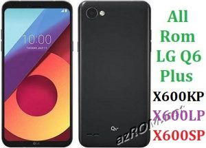 All Rom LG Q6+ X600KP X600LP X600SP Official Firmware LGM-X600KP LGM-X600LP LGM-X600SP