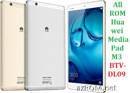 All ROM Huawei MediaPad M3 BTV-DL09 Official Firmware