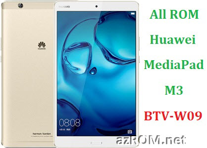 All ROM Huawei MediaPad M3 BTV-W09 Official Firmware