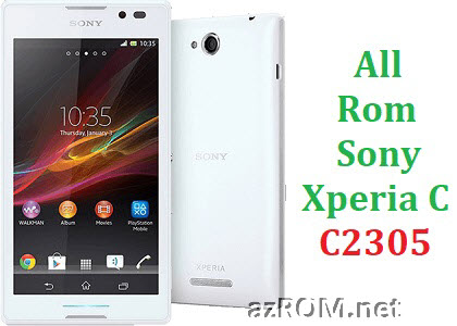 All Rom Sony Xperia C C2305 FTF Firmware Lock Remove File & Setool Flash File