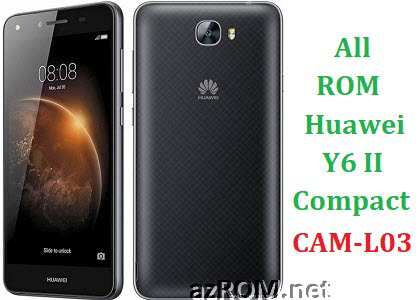 All ROM Huawei Y6 II Compact CAM-L03 Full Firmware