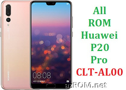 All ROM Huawei P20 Pro CLT-AL00 Official Firmware