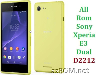 All Rom Sony Xperia E3 Dual D2212 FTF Firmware Lock Remove File & Setool Flash File