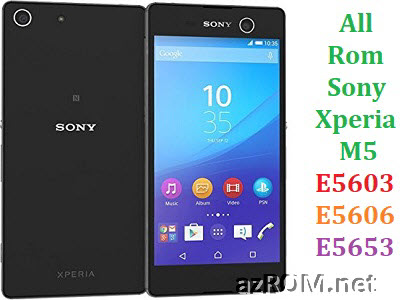 All Rom Sony Xperia M5 E5603 E5606 E5653 FTF Firmware Lock Remove File & Setool Flash File