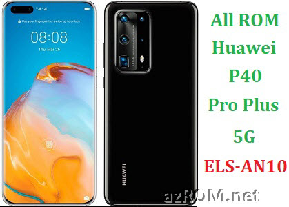 All ROM Huawei P40 Pro+ Plus 5G ELS-AN10 Official Firmware