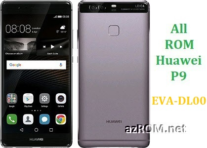 All ROM Huawei P9 EVA-DL00 Official Firmware