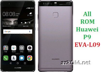 All ROM Huawei P9 EVA-L09 Official Firmware