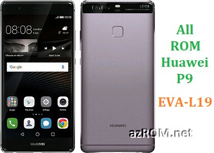 All ROM Huawei P9 EVA-L19 Official Firmware