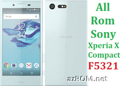 All Rom Sony Xperia X Compact F5321 FTF Firmware Lock Remove File & Setool Flash File