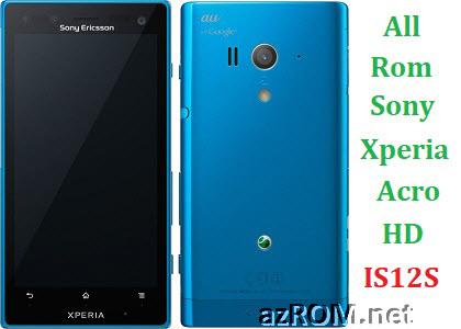 All Rom Sony Xperia Acro HD AU IS12S FTF Firmware Lock Remove File & Setool Flash File