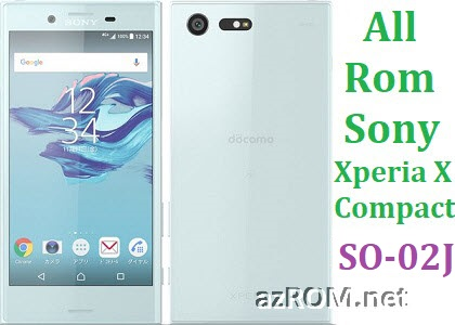 All Rom Sony Xperia X Compact DoCoMo SO-02J FTF Firmware Lock Remove File & Setool Flash File