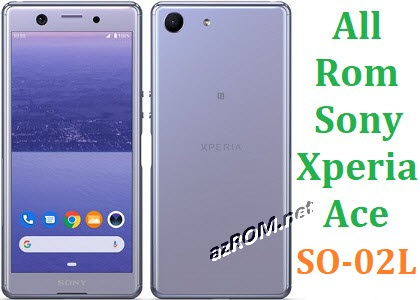 All Rom Sony Xperia Ace Docomo SO-02L FTF Firmware Lock Remove File & Setool Flash File