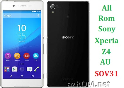 All Rom Sony Xperia Z4 AU SOV31 FTF Firmware Lock Remove File & Setool Flash File