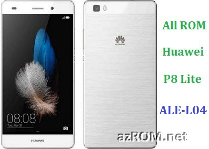 All ROM Huawei P8 Lite ALE-L04 Official Firmware