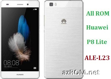 All ROM Huawei P8 Lite ALE-L23 Official Firmware