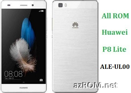 All ROM Huawei P8 Lite ALE-UL00 Official Firmware