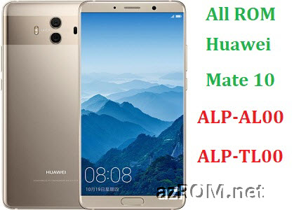 All ROM Huawei Mate 10 ALP-AL00 ALP-TL00 Official Firmware