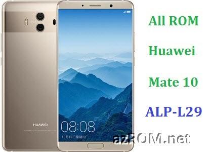 All ROM Huawei Mate 10 ALP-L29 Repair Firmware