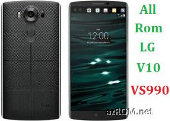 All Rom LG V10 Verizon VS990 Official Firmware LG-VS990