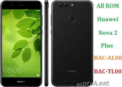 All ROM Huawei Nova 2+ Plus BAC-AL00 BAC-TL00 Official Firmware