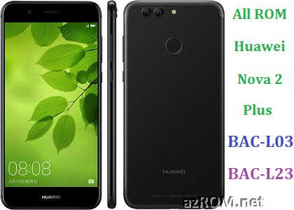 All ROM Huawei Nova 2+ Plus BAC-L03 BAC-L23 Official Firmware